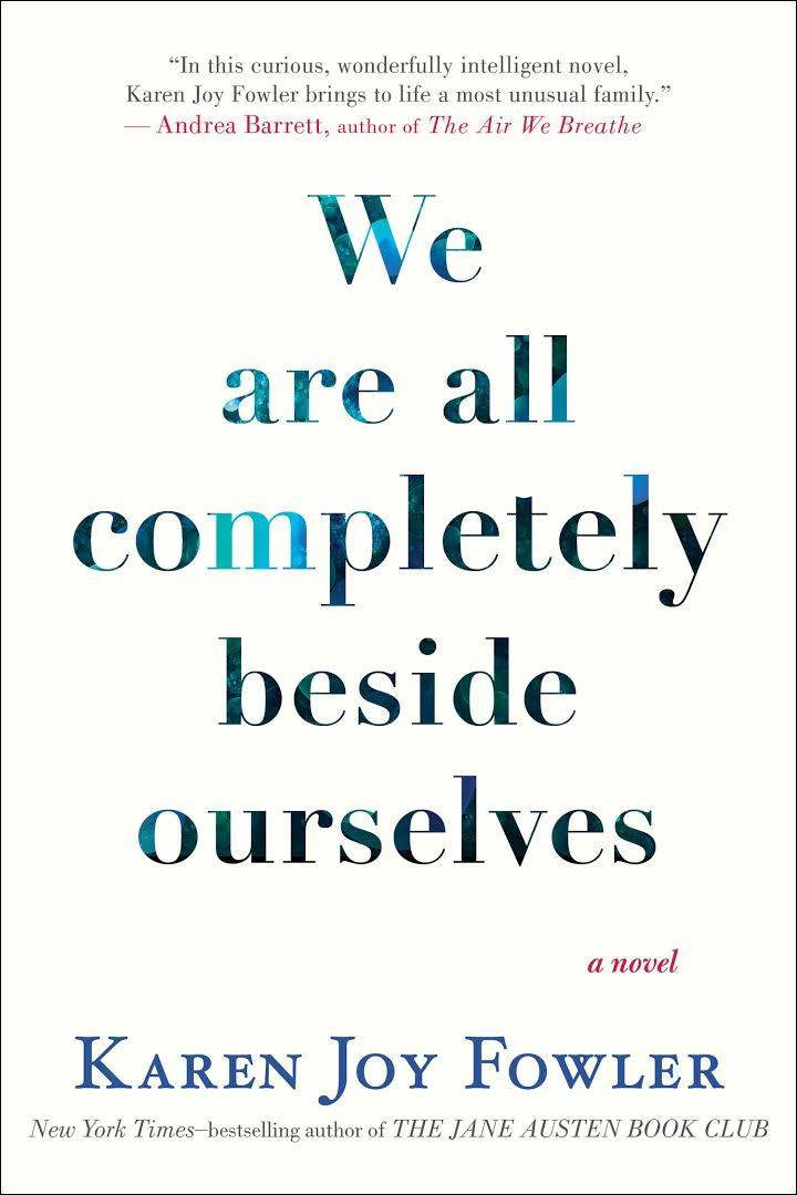 a review of we are all completely beside ourselves a novel by karen joy fowler Karen joy fowler's novel we are all completely beside ourselves is a story about a family torn apart by the loss of one member while that is not an unusual occurrence in novels about families, never have i read one in which the lost member was a chimpanzee.